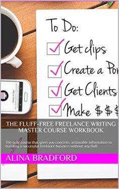 The Fluff-Free Freelance Writing Master Course Workbook